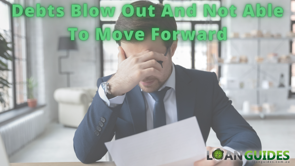 Debts Blow Out And Not Able To Move Forward